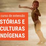 Na terceira edição, curso debate perspectivas de compreensão das realidades dos povos indígenas no Brasil